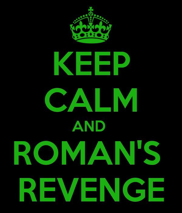 KEEP CALM AND  ROMAN'S  REVENGE