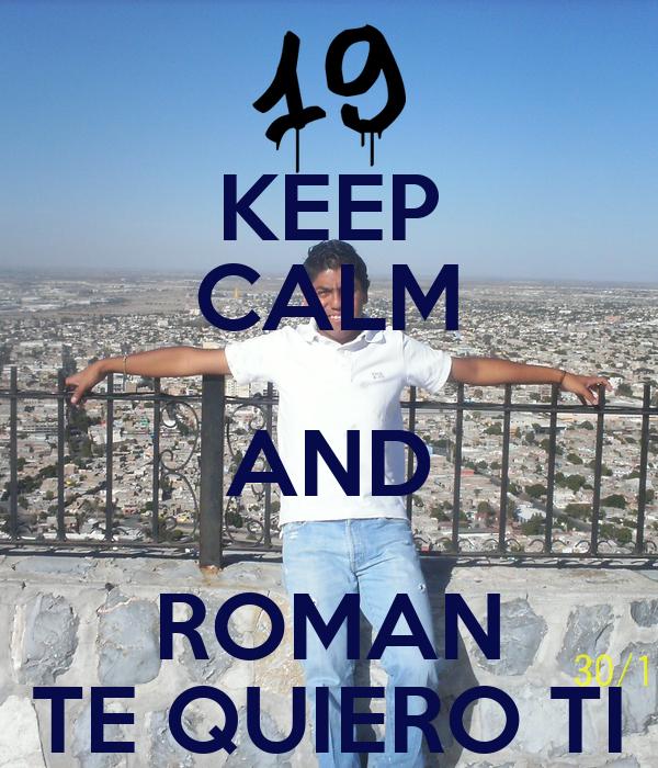 KEEP CALM AND ROMAN TE QUIERO TI