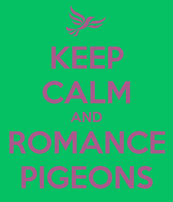 KEEP CALM AND ROMANCE PIGEONS