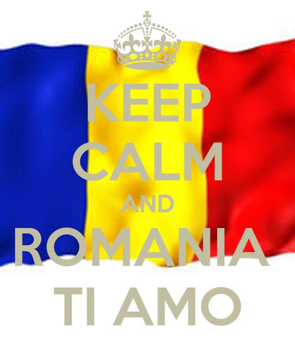 KEEP CALM AND ROMANIA  TI AMO