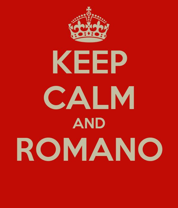 KEEP CALM AND ROMANO
