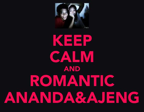 KEEP CALM AND ROMANTIC ANANDA&AJENG