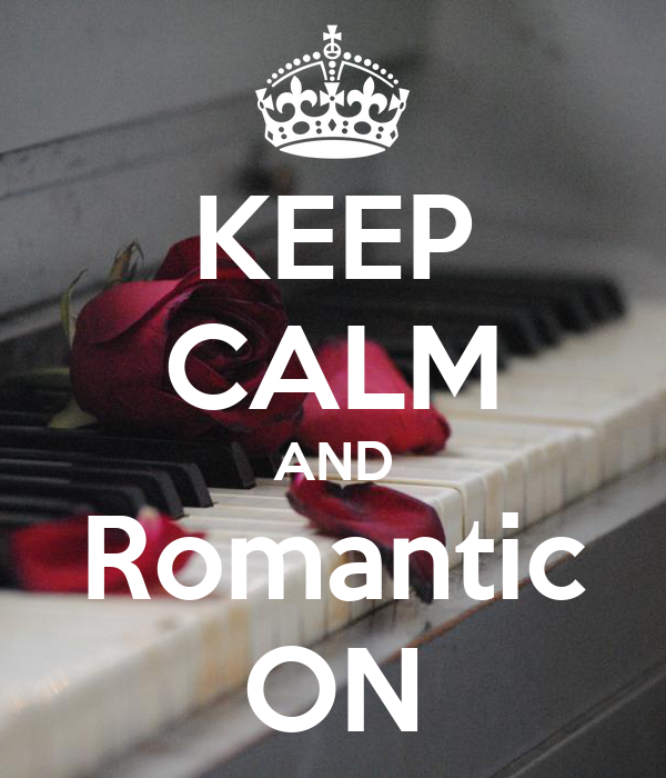KEEP CALM AND Romantic ON