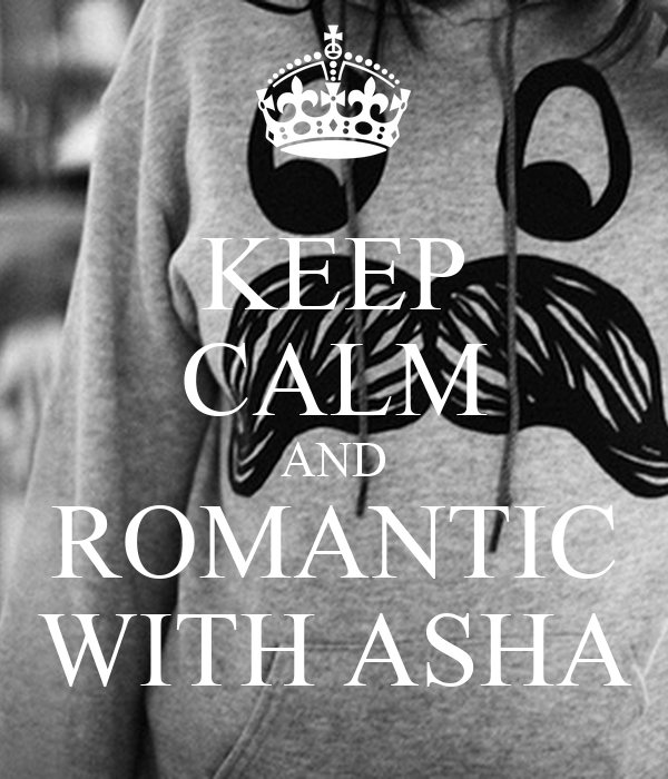 KEEP CALM AND ROMANTIC WITH ASHA