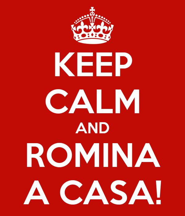 KEEP CALM AND ROMINA A CASA!