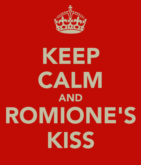 KEEP CALM AND ROMIONE'S KISS