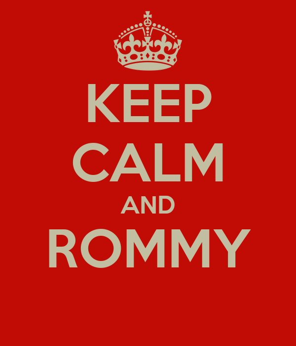 KEEP CALM AND ROMMY