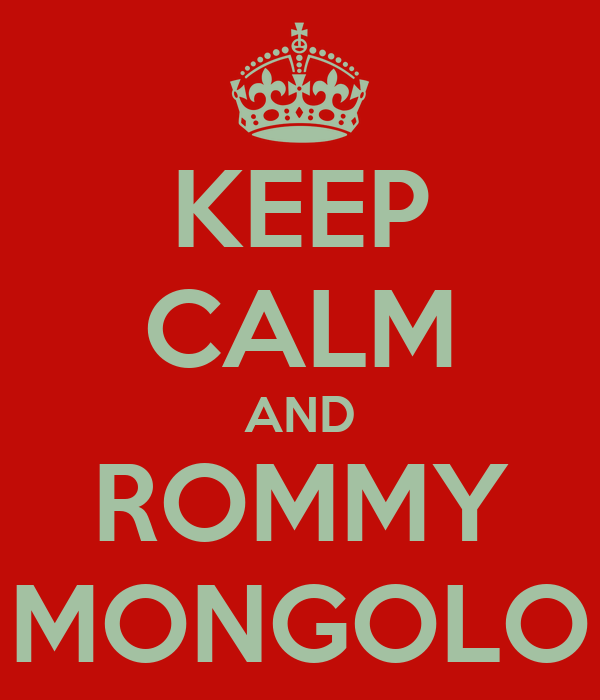 KEEP CALM AND ROMMY MONGOLO