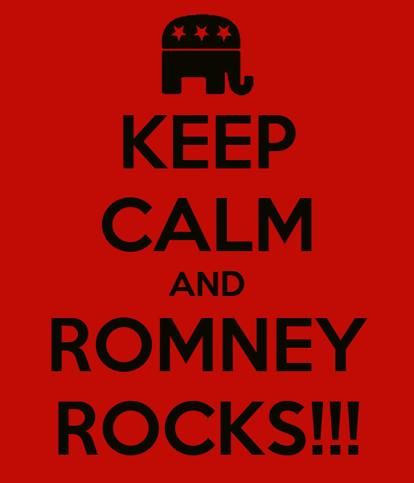 KEEP CALM AND ROMNEY ROCKS!!!