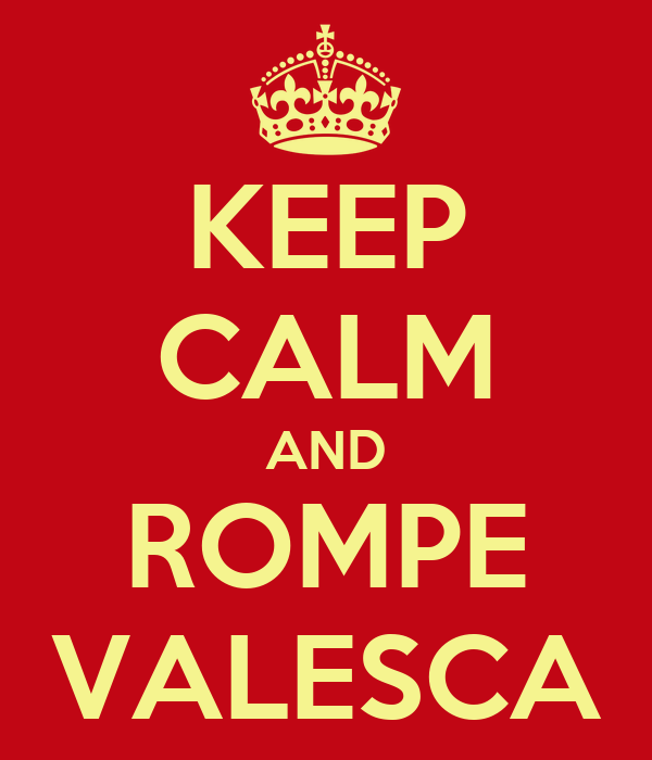 KEEP CALM AND ROMPE VALESCA