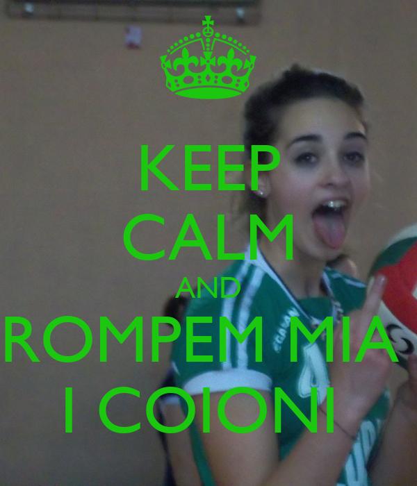 KEEP CALM AND ROMPEM MIA  I COIONI
