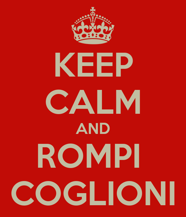 KEEP CALM AND ROMPI  COGLIONI