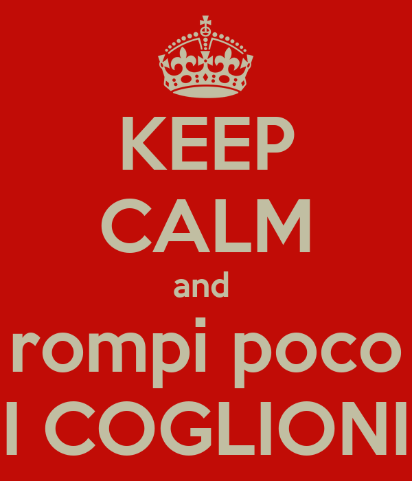 KEEP CALM and  rompi poco I COGLIONI