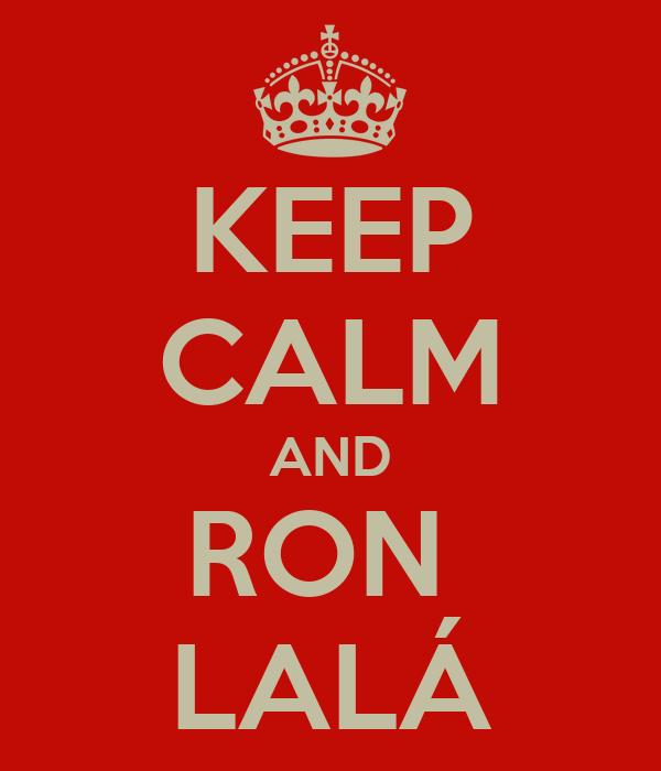 KEEP CALM AND RON  LALÁ