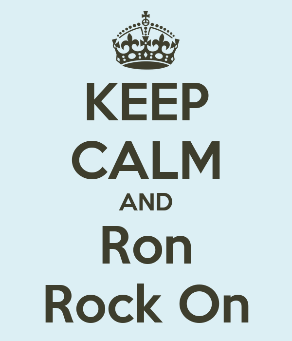 KEEP CALM AND Ron Rock On