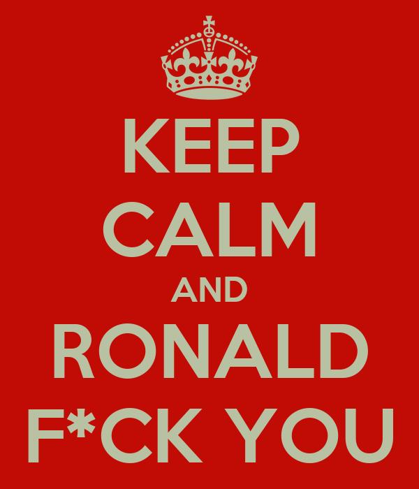 KEEP CALM AND RONALD F*CK YOU