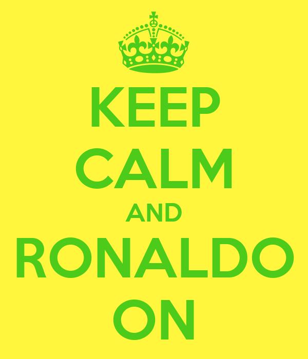 KEEP CALM AND RONALDO ON