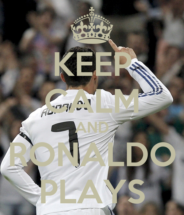 KEEP CALM AND RONALDO PLAYS