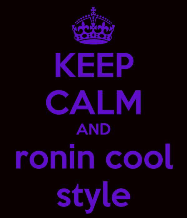 KEEP CALM AND ronin cool style