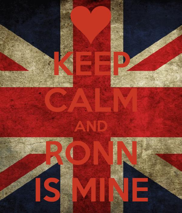 KEEP CALM AND RONN IS MINE