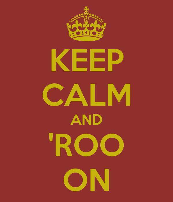 KEEP CALM AND 'ROO ON