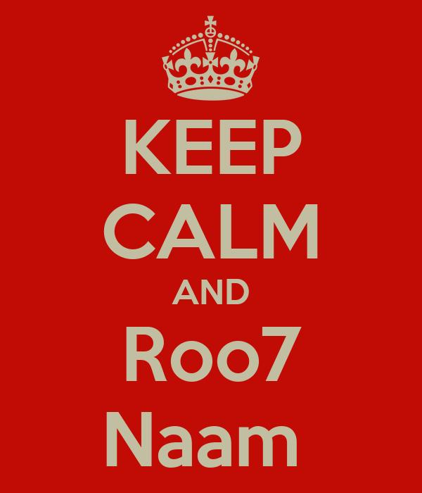 KEEP CALM AND Roo7 Naam