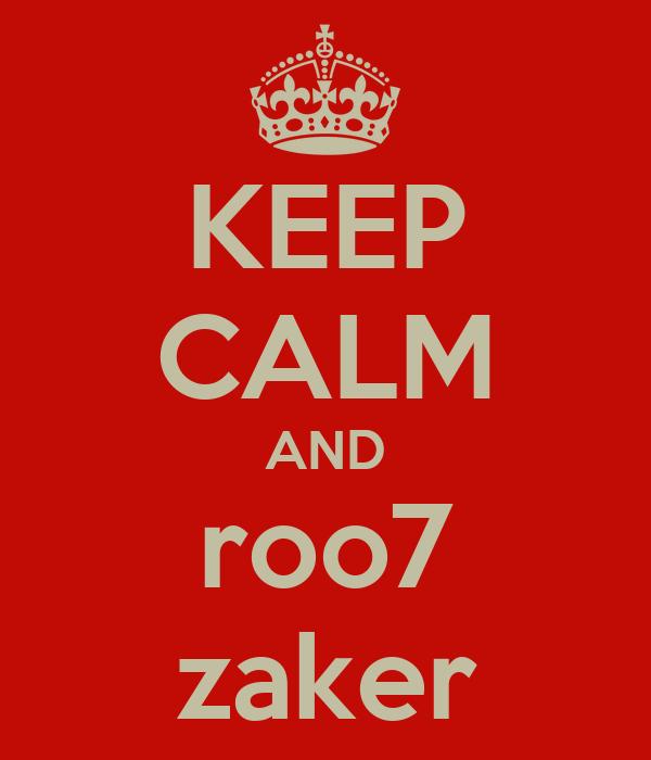 KEEP CALM AND roo7 zaker