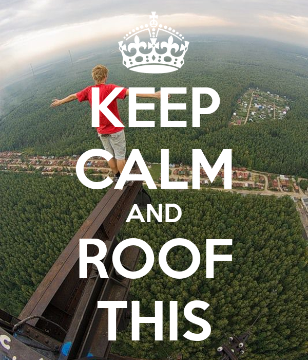 KEEP CALM AND ROOF THIS