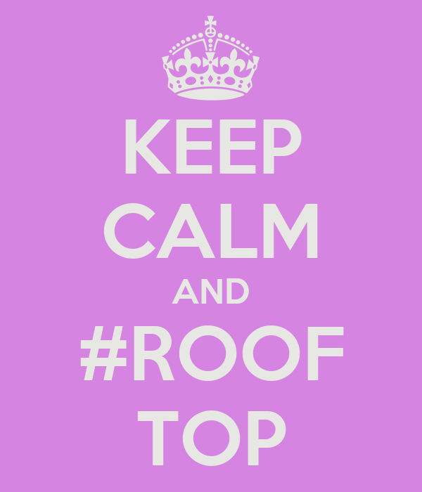KEEP CALM AND #ROOF TOP