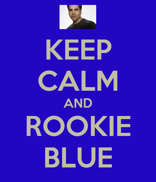 KEEP CALM AND ROOKIE BLUE