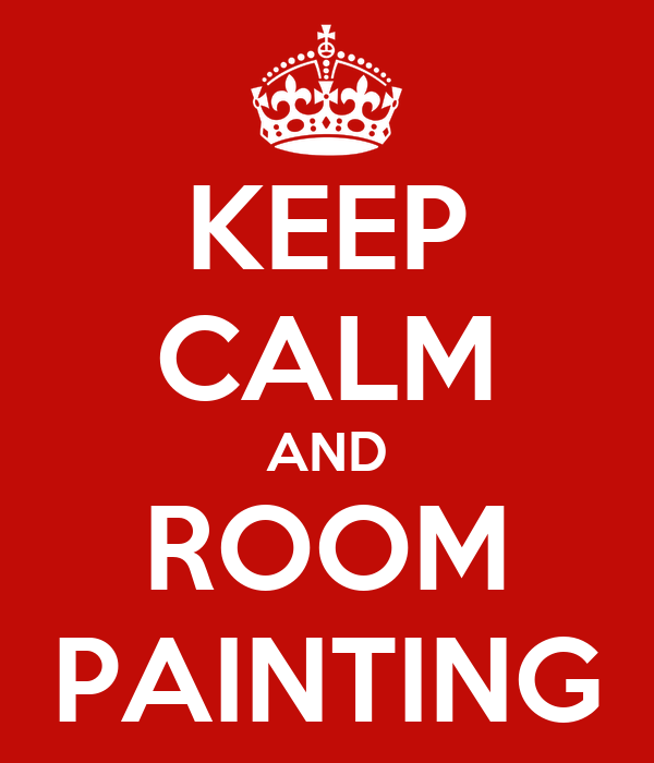 KEEP CALM AND ROOM PAINTING