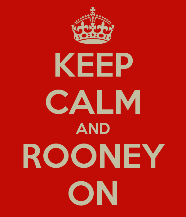 KEEP CALM AND ROONEY ON