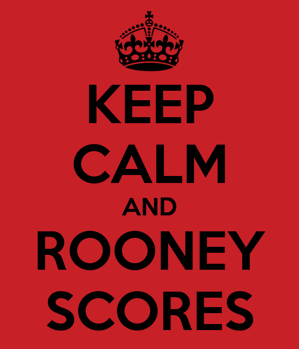 KEEP CALM AND ROONEY SCORES