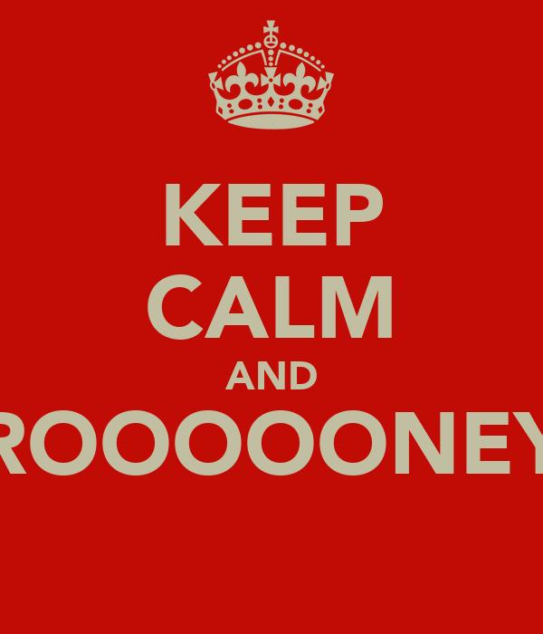 KEEP CALM AND ROOOOONEY