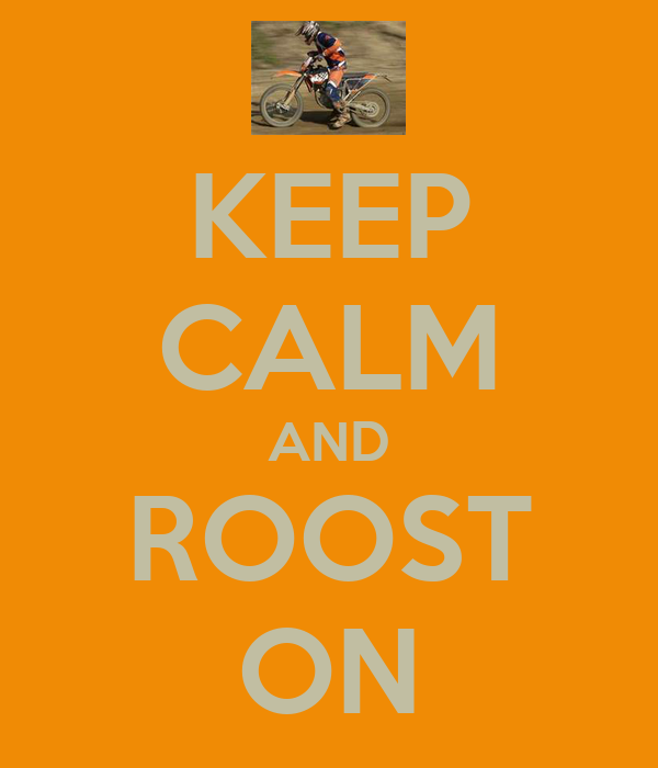KEEP CALM AND ROOST ON