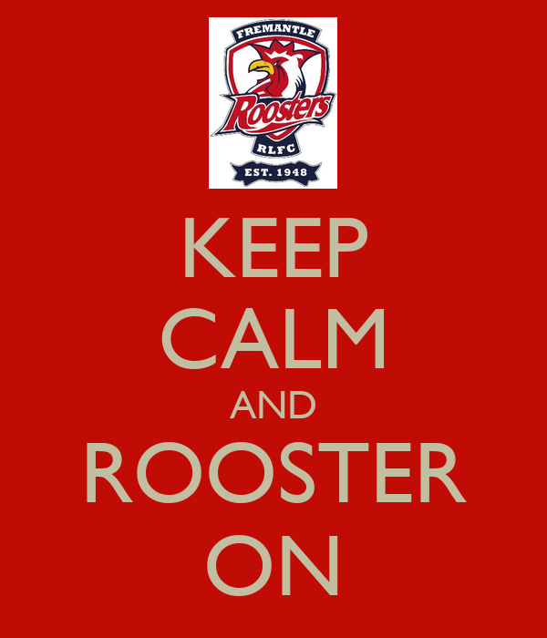 KEEP CALM AND ROOSTER ON