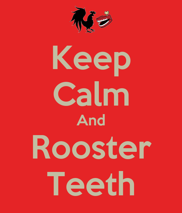 Keep Calm And Rooster Teeth