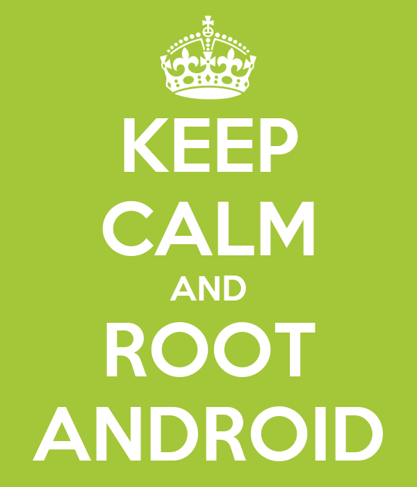 KEEP CALM AND ROOT ANDROID