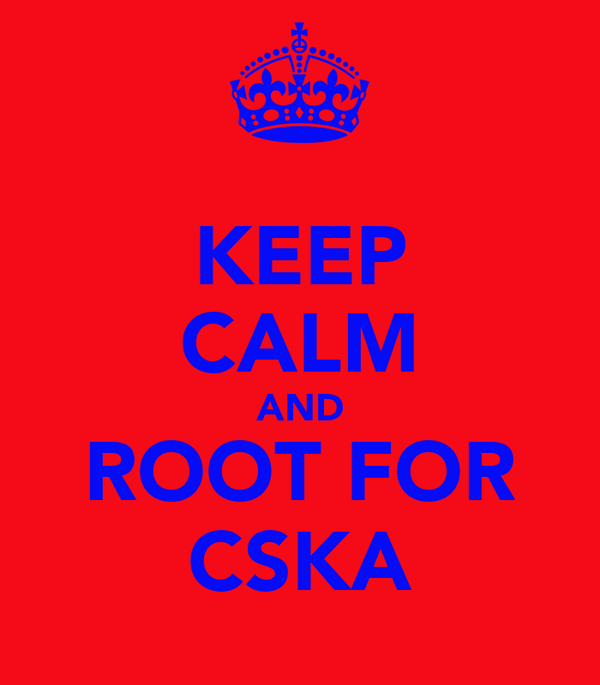 KEEP CALM AND ROOT FOR CSKA