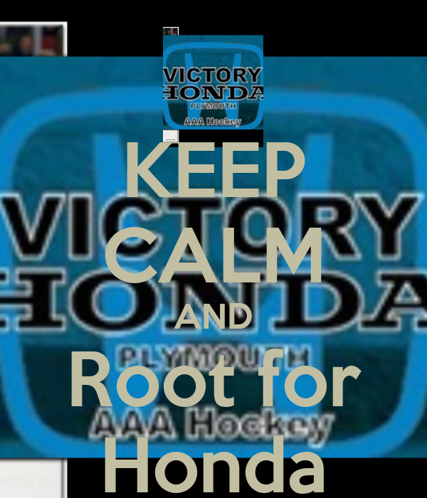 KEEP CALM AND Root for Honda
