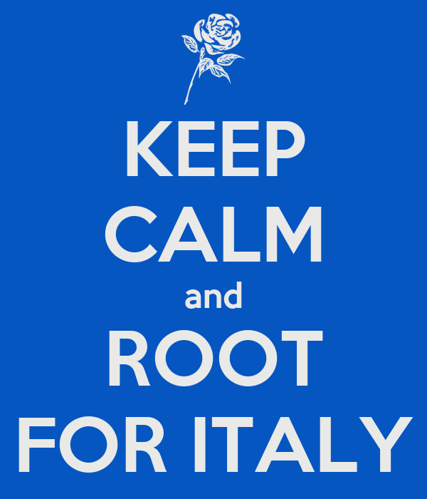 KEEP CALM and ROOT FOR ITALY