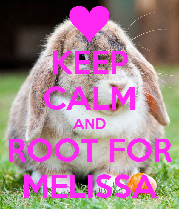 KEEP CALM AND ROOT FOR MELISSA