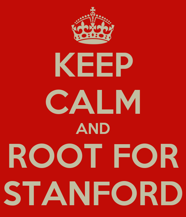 KEEP CALM AND ROOT FOR STANFORD