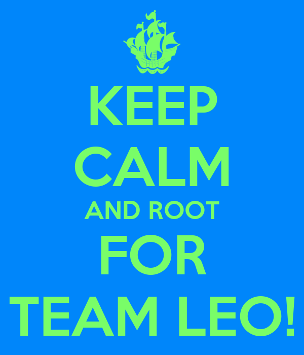 KEEP CALM AND ROOT FOR TEAM LEO!