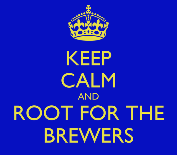 KEEP CALM AND ROOT FOR THE BREWERS