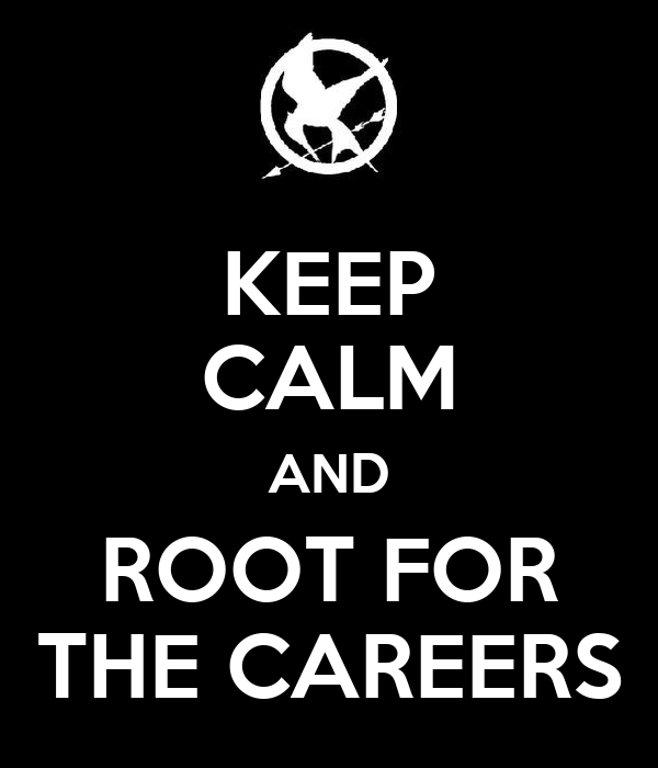 KEEP CALM AND ROOT FOR THE CAREERS
