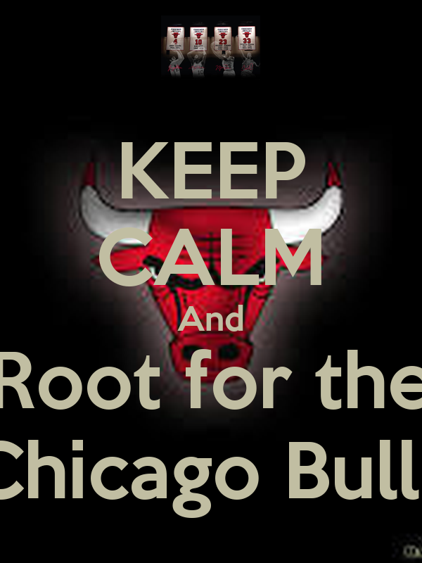 KEEP CALM And Root for the Chicago Bulls