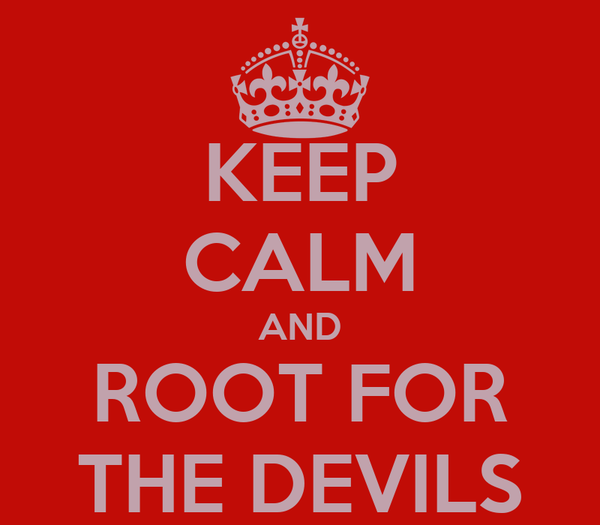 KEEP CALM AND ROOT FOR THE DEVILS