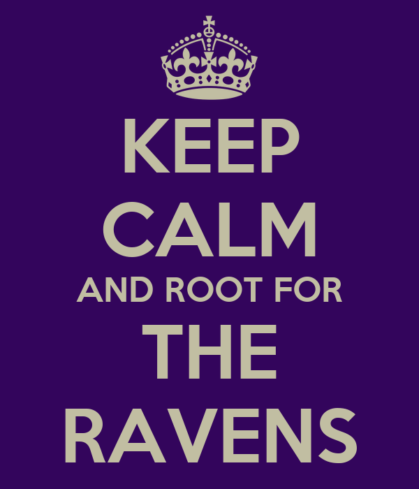 KEEP CALM AND ROOT FOR THE RAVENS