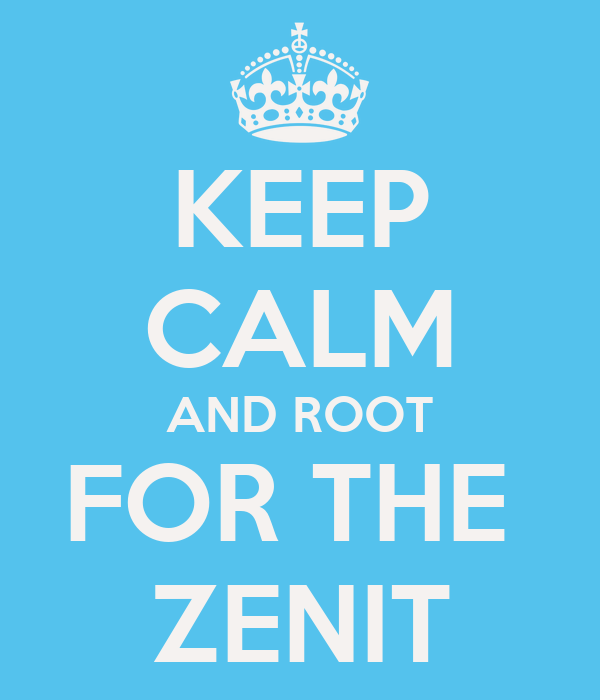 KEEP CALM AND ROOT FOR THE  ZENIT